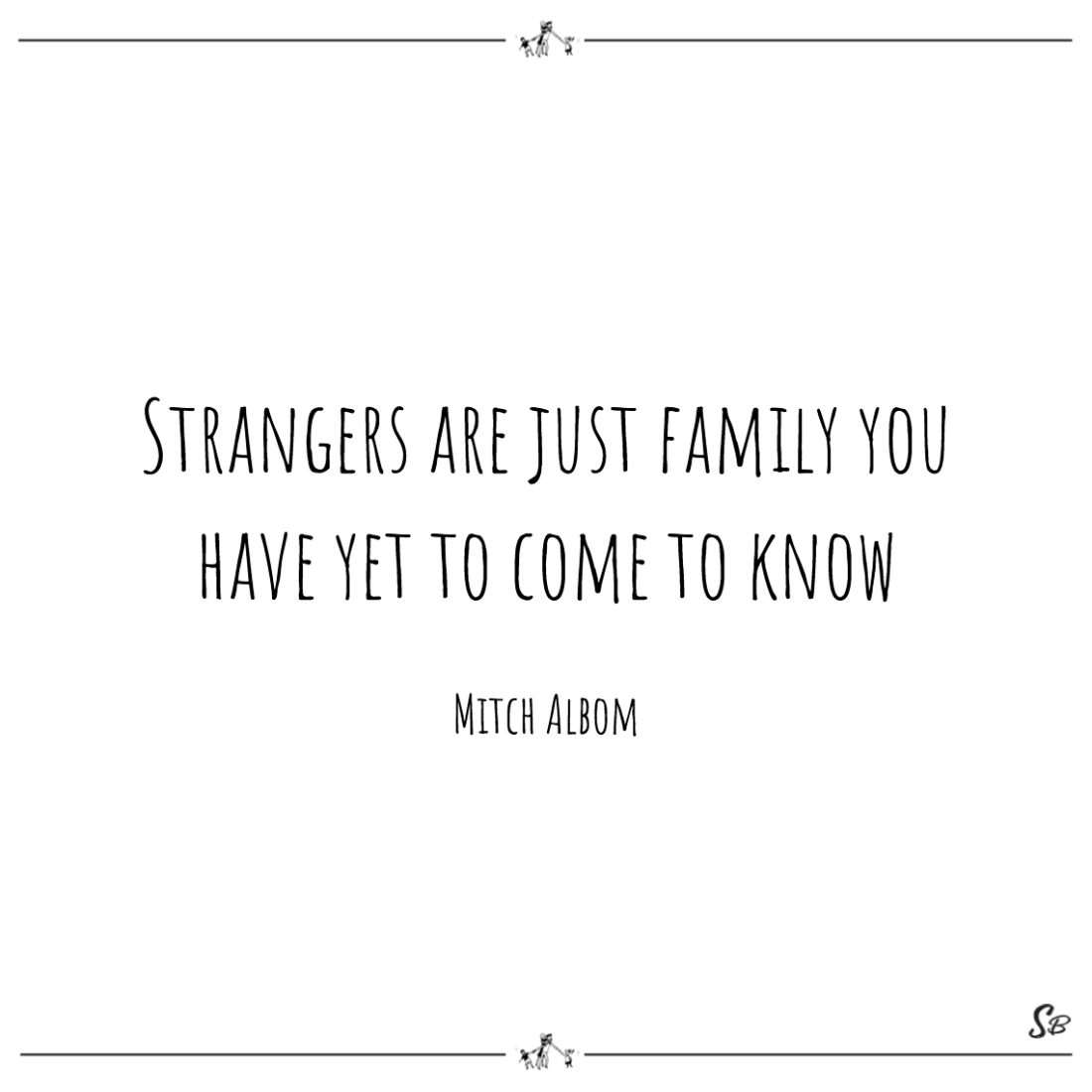 Strangers-are-just-family-you-have-yet-to-come-to-know-Mitch-Albom